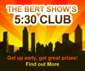 Get Up Early And Get Great Prizes With The Bert Show's 5:30 Club!